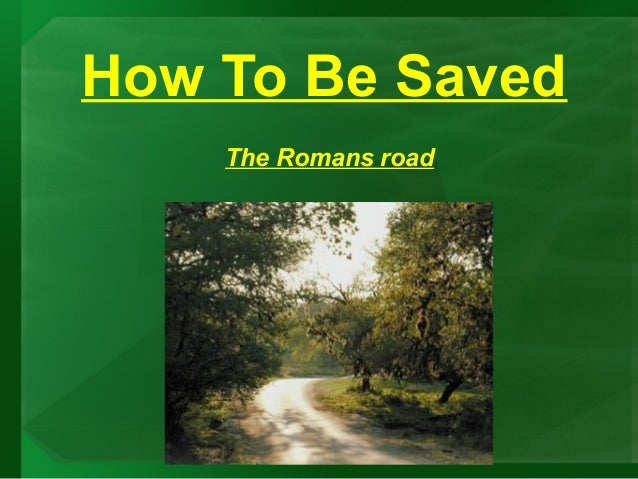 How To Be Saved    The Romans road