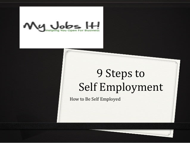 9	  Steps	  to	  	  Self	  Employment	  How	  to	  Be	  Self	  Employed