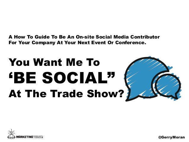 """You Want Me To'BE SOCIAL""""At The Trade Show?@GerryMoranA How To Guide To Be An On-site Social Media ContributorFor Your Com..."""