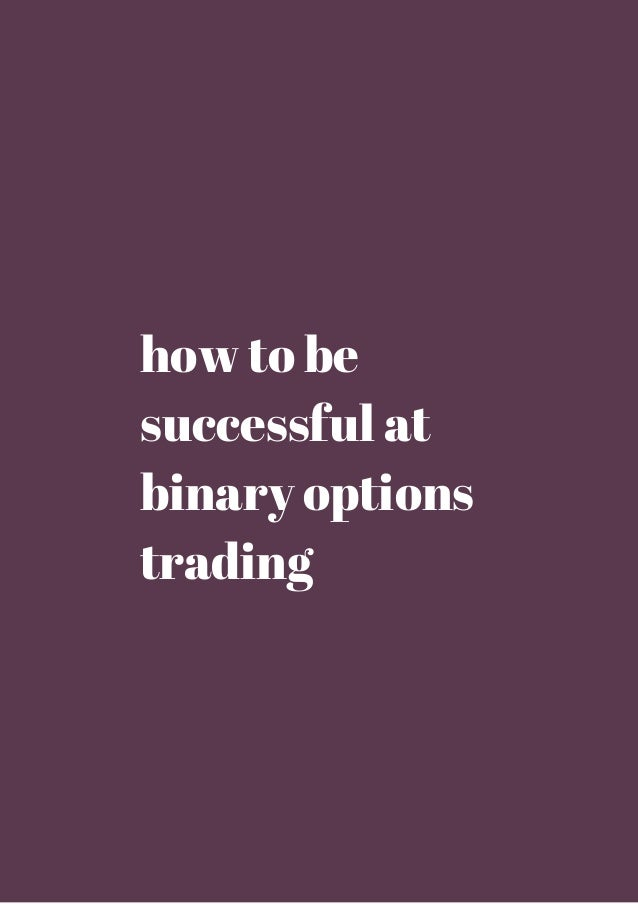 How to trade binary options with success