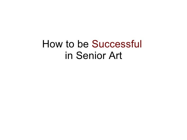 How to be  Successful   in Senior Art
