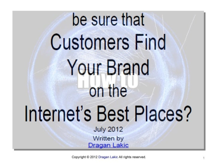 How to be sure that customers find your brand on the internet's best places july 2012-dragan lakic-presentation