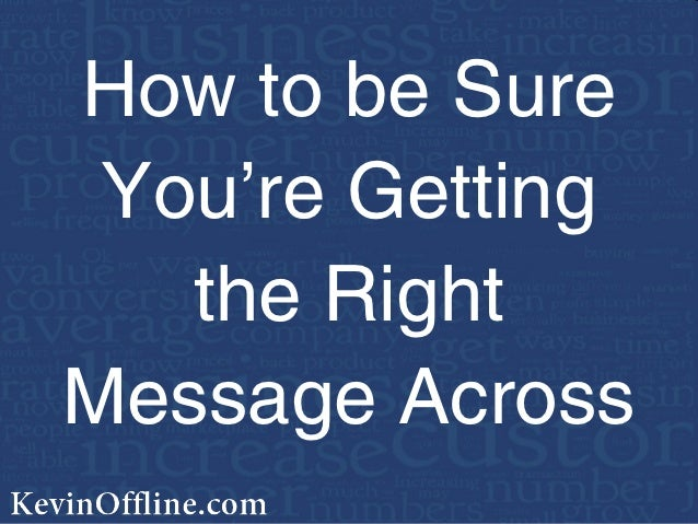 How to be Sure You're Getting   the RightMessage Across