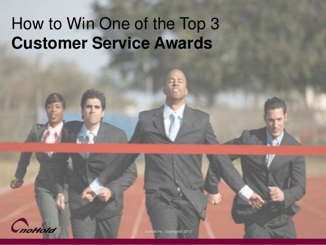 noHold Inc. Copyright© 2013 How to Win One of the Top 3 Customer Service Awards