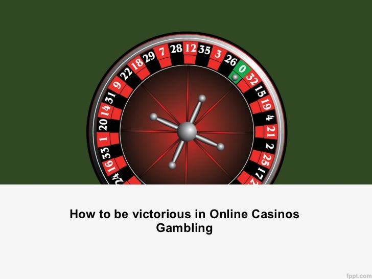 How to be victorious in Online Casinos Gambling
