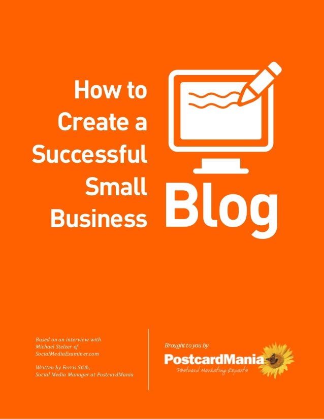 How to  Create aSuccessful                                        Blog    Small BusinessBased on an interview withMichael ...