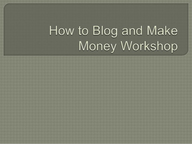 How to blog_and_make_money_powerpointslides