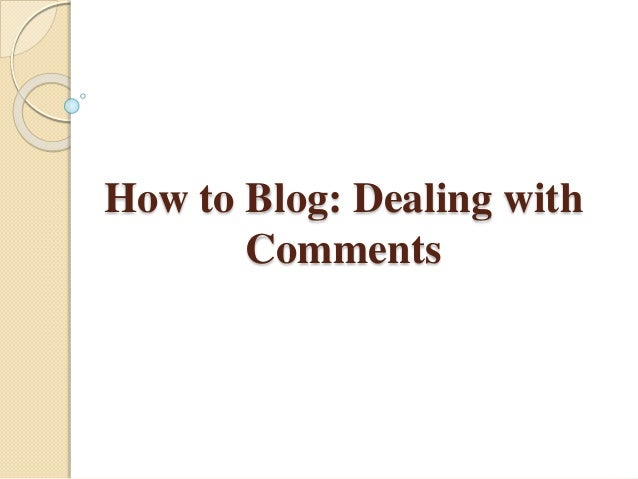 How to Blog: Dealing with Comments