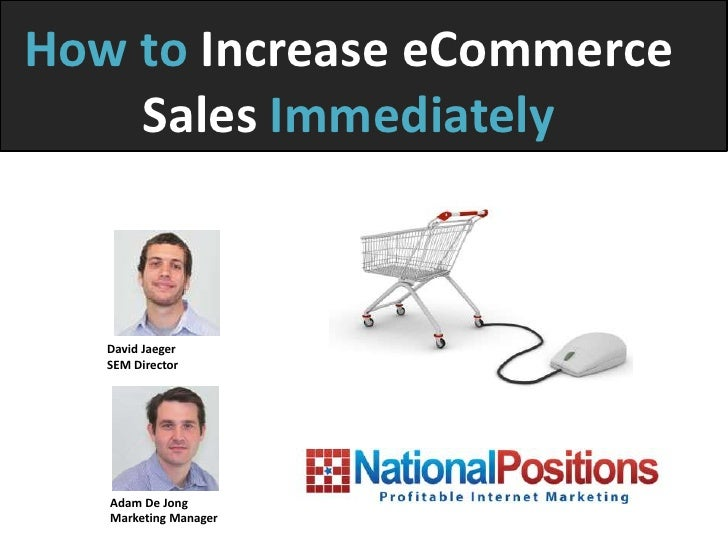 How to Increase eCommerce    Sales Immediately   David Jaeger   SEM Director   Adam De Jong   Marketing Manager