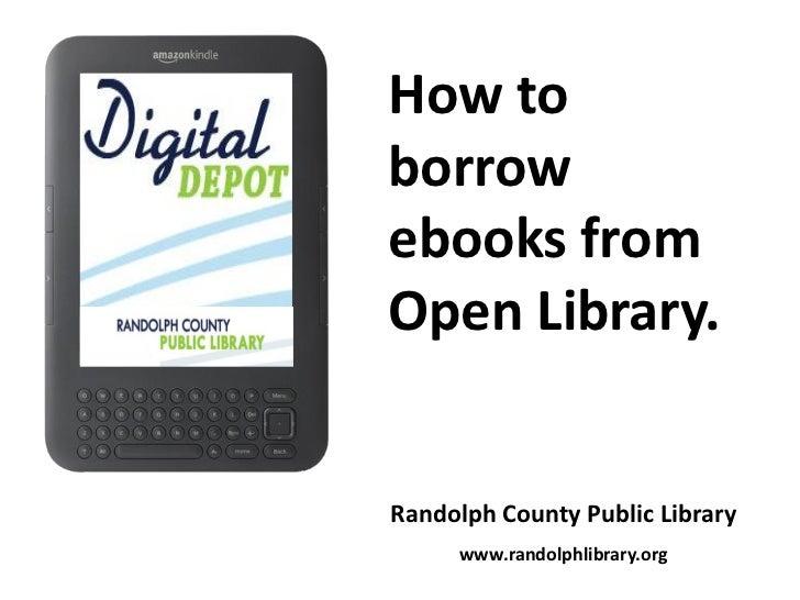 How toborrowebooks fromOpen Library.Randolph County Public Library     www.randolphlibrary.org