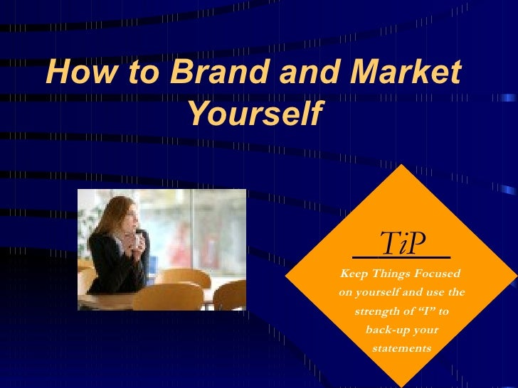 How to Brand and Market         Yourself                          TiP                 Keep Things Focused                 ...