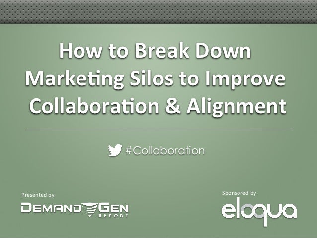 How to Break Down Marketing Silos to Improve Collaboration and Alignment