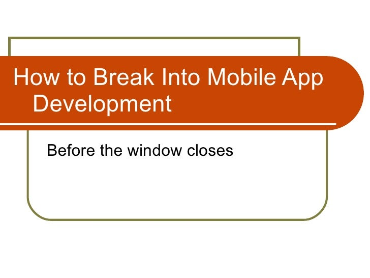 How to Break Into Mobile App  Development Before the window closes