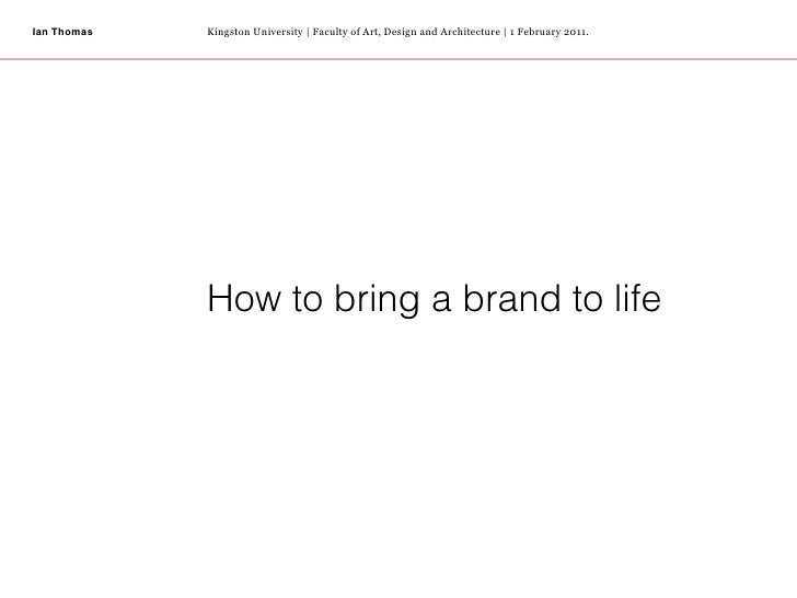 Ian Thomas   Kingston University | Faculty of Art, Design and Architecture | 1 February 2011.             How to bring a b...