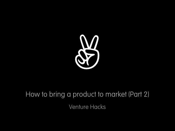 How to bring a product to market, Part 2