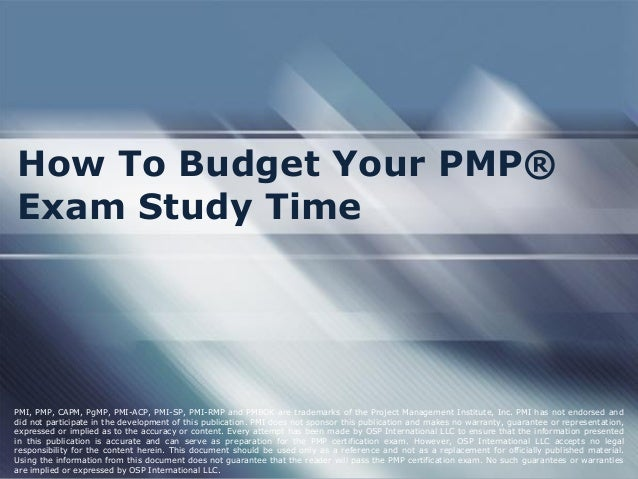 How To Budget Your PMP® Exam Study Time  PMI, PMP, CAPM, PgMP, PMI-ACP, PMI-SP, PMI-RMP and PMBOK are trademarks of the Pr...