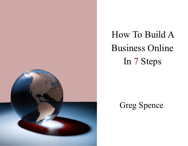 How To Build ABusiness Online  In 7 Steps Greg Spence