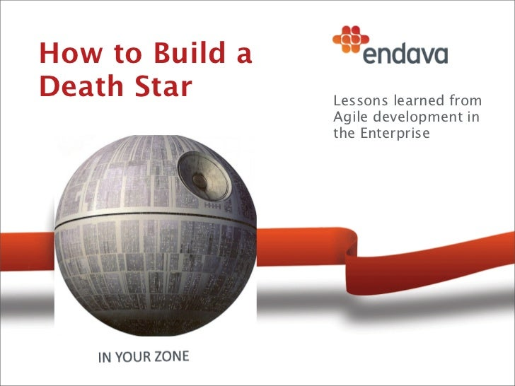How to Build aDeath Star       Lessons learned from                 Agile development in                 the Enterprise