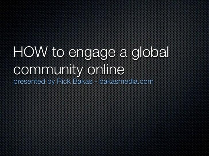 HOW to engage a globalcommunity onlinepresented by Rick Bakas - bakasmedia.com
