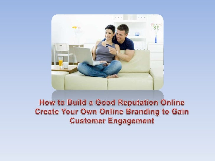 How to Build a Good Reputation Online - Create Your Own Online Branding to Gain Customer