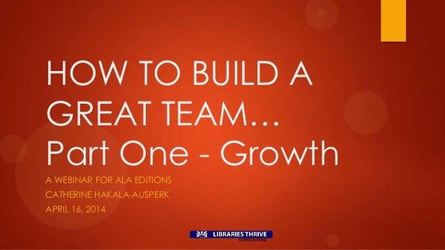 Hakala-Ausperk, How to Build a Great Team: Part One