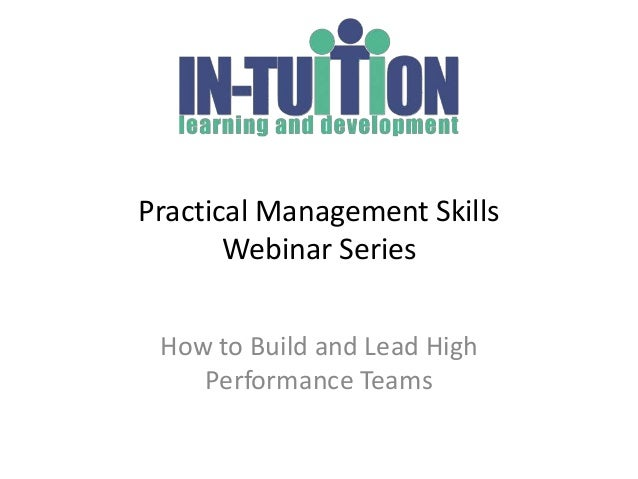 Practical Management Skills       Webinar Series How to Build and Lead High    Performance Teams