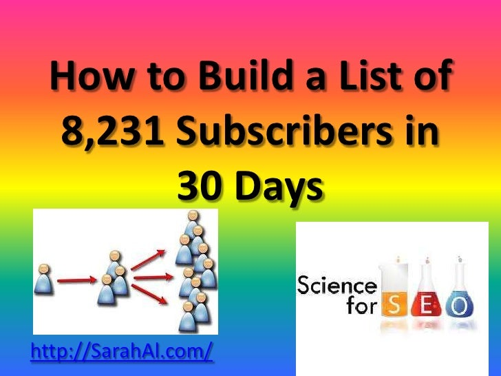 How to Build a List of 8,231 Subscribers in       30 Dayshttp://SarahAl.com/