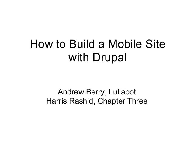 How to Build a Mobile Site with Drupal Andrew Berry, Lullabot Harris Rashid, Chapter Three