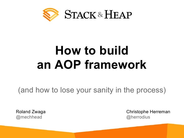 How to build        an AOP framework(and how to lose your sanity in the process)Roland Zwaga                    Christophe...