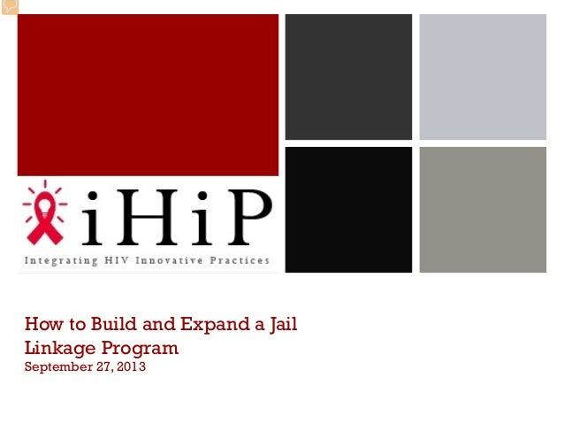 How to Build and Expand a Jail Linkage Program September 27, 2013