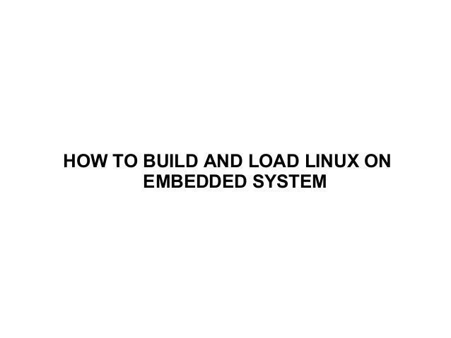 How to build and load linux to embedded system
