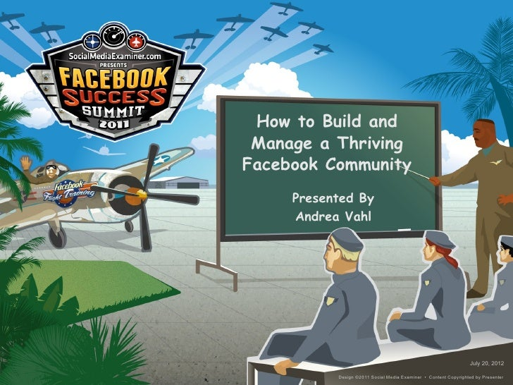 How to Build and Manage a ThrivingFacebook Community     Presented By     Andrea Vahl                                     ...