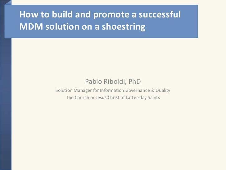 How to build and promote a successful MDM solution on a shoestring<br />Pablo Riboldi, PhD<br />Solution Manager for Infor...