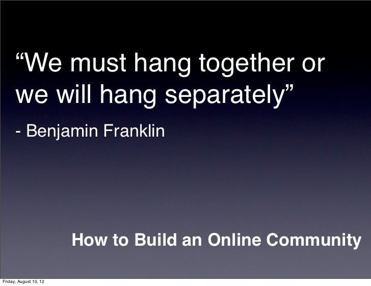 """We must hang together or      we will hang separately""      - Benjamin Franklin                        How to Build an On..."