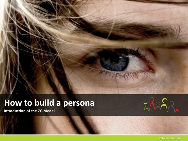 How to build a personaIntroduction of the 7C-Model                               © Persona Company