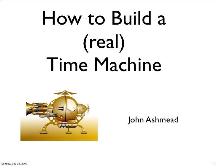 How to Build a                          (real)                       Time Machine                                John Ashm...