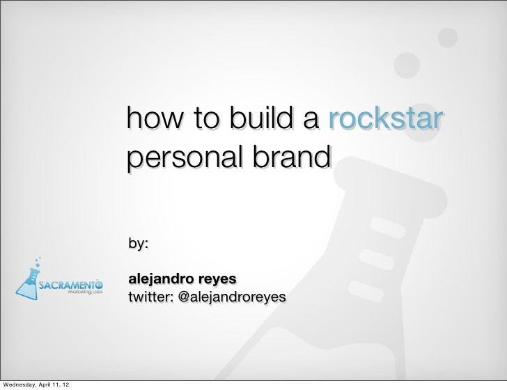 how to build a rockstar                          personal brand                          by:                          alej...