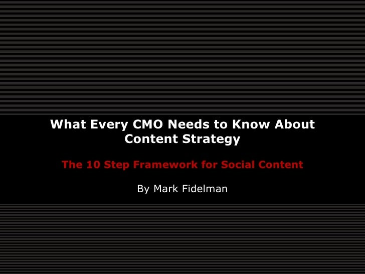 What Every CMO Needs to Know About          Content Strategy   The 10 Step Framework for Social Content               By M...