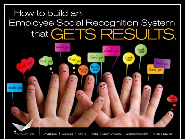 How to build an Employee Social Recognition System that .  GETS RESUL TS  Australia | Canada | China | India | Latin Ameri...