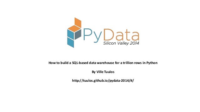 How to build a SQL-based data warehouse for a trillion rows in Python by Ville Tuulos PyData SV 2014