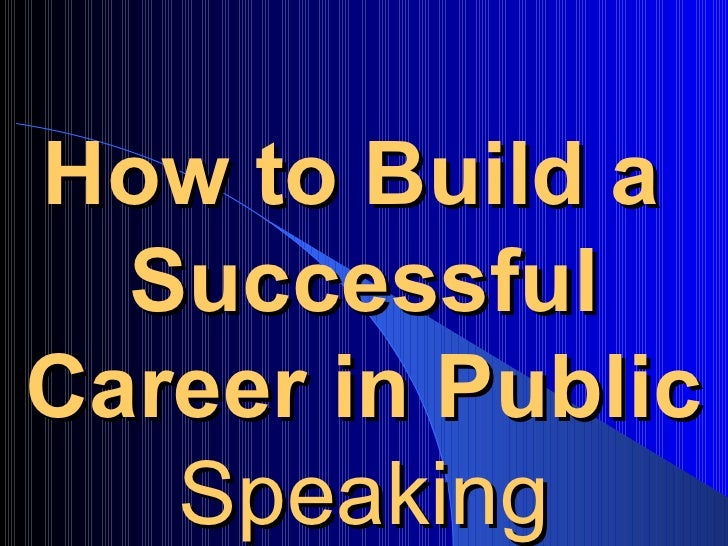 How to Build a  SuccessfulCareer in Public   Speaking