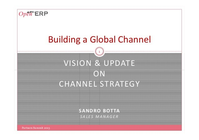 VISION & UPDATE ON 1 Building a Global Channel ON CHANNEL STRATEGY SANDRO BOTTA SALES MANAGER Partners Summit 2013