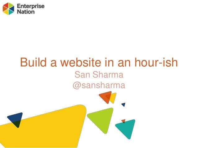 Build a website in an hour-ish San Sharma @sansharma