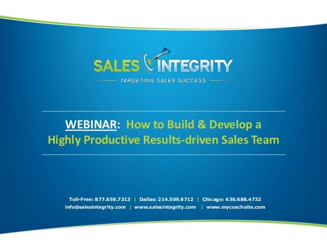 WEBINAR: How to Build & Develop a Highly Productive Results-driven Sales Team Toll-Free: 877.659.7313 | Dallas: 214.509.67...
