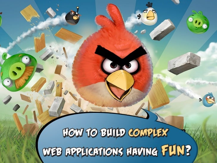 How to build complexweb applications having   fun?