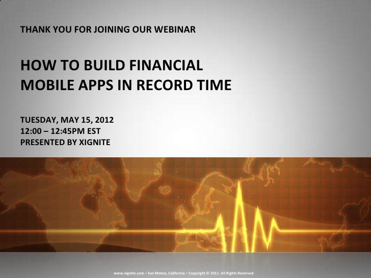 THANK YOU FOR JOINING OUR WEBINARHOW TO BUILD FINANCIALMOBILE APPS IN RECORD TIMETUESDAY, MAY 15, 201212:00 – 12:45PM ESTP...