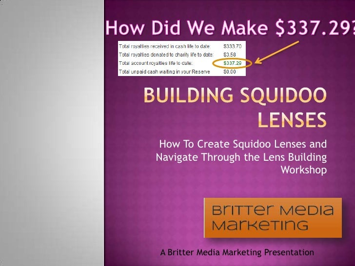 Building squidoo lenses<br />How To Create Squidoo Lenses and Navigate Through the Lens Building Workshop<br />How Did We ...