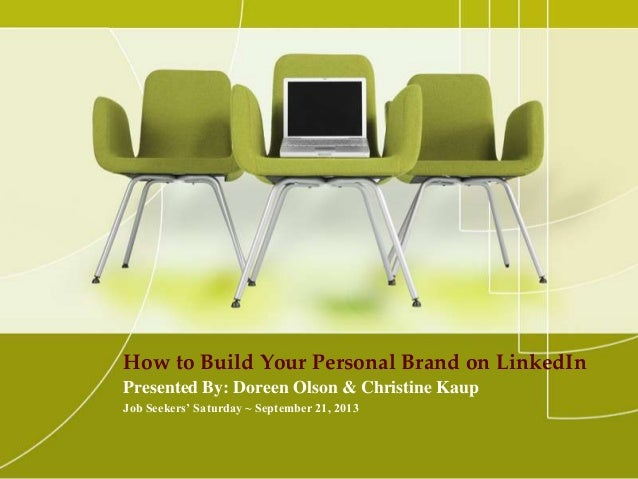 How to Build Your Personal Brand on LinkedIn Presented By: Doreen Olson & Christine Kaup Job Seekers' Saturday ~ September...