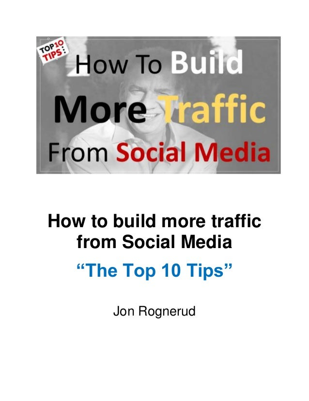 """How to build more traffic from Social Media """"The Top 10 Tips"""" Jon Rognerud"""