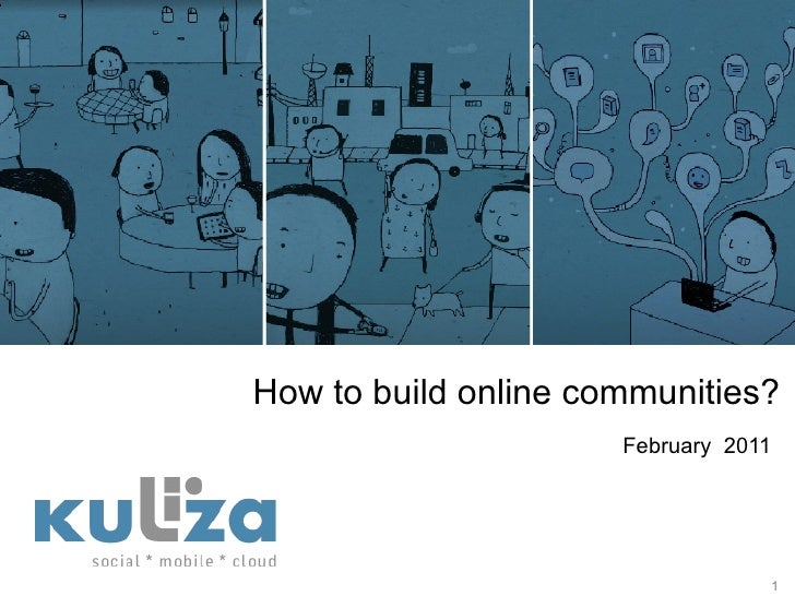 How to build online communities? <ul><li>February  2011 </li></ul>